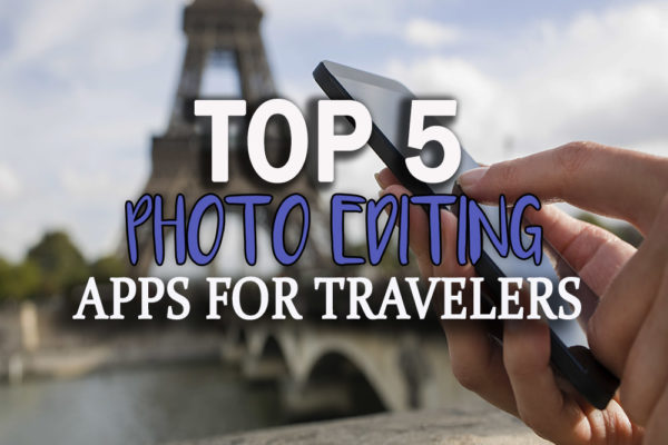 Top 5 photo editing apps for travelers