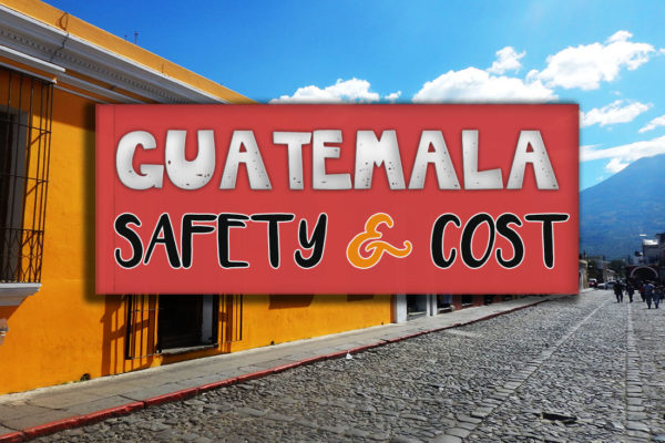 Guatemala travel safety and cost