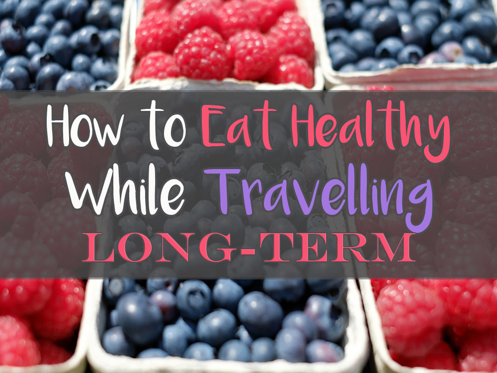 How to eat healthy while travelling long term missabroad how to eat healthy while travelling long term ccuart Gallery