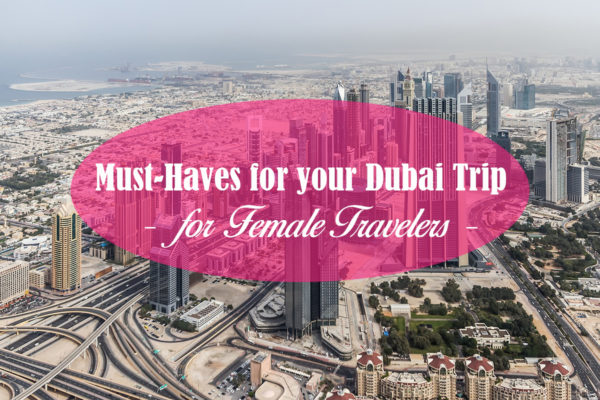 Must-Haves for your Trip to Dubai for Female Travelers