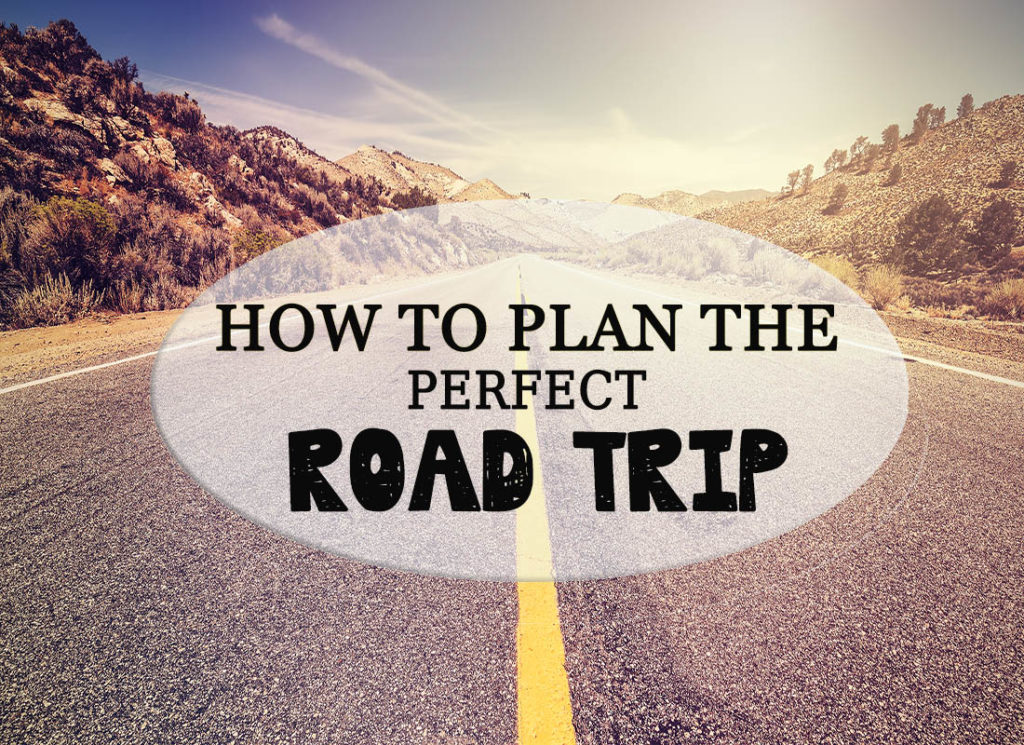 Plan A Road Trip >> How To Plan The Perfect Road Trip With A Rental Car