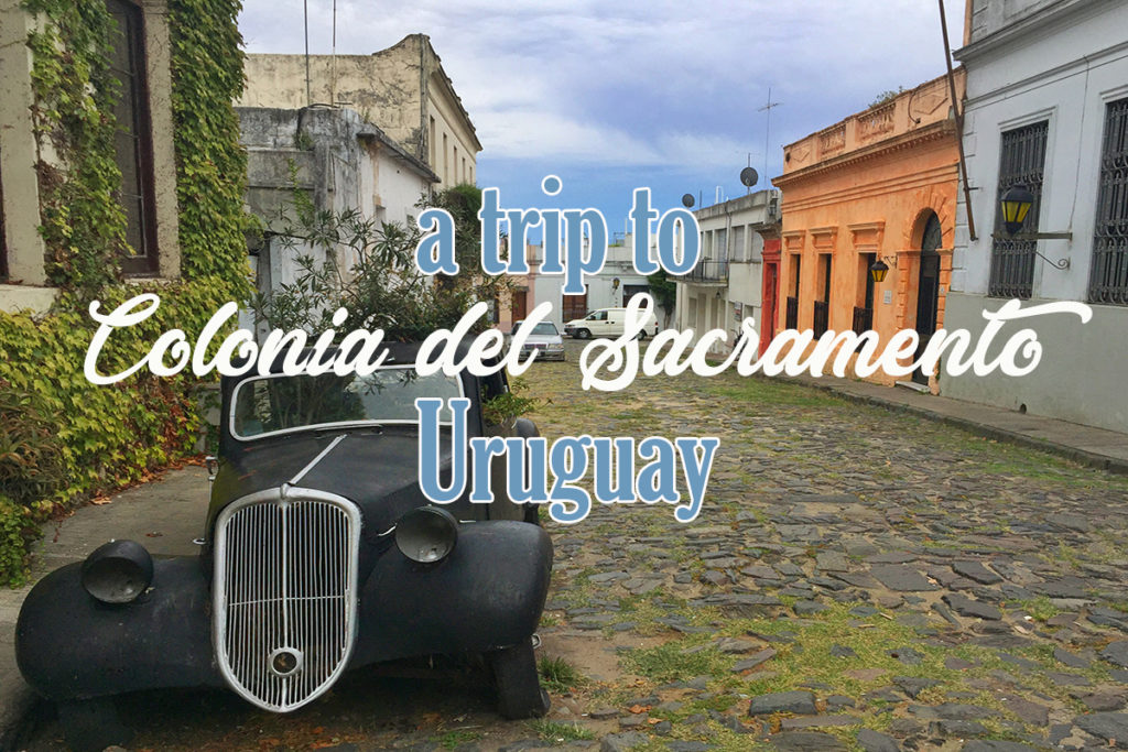 A Day Trip From Buenos Aires To Uruguay S Oldest Town Colonia Del Sacramento Missabroad
